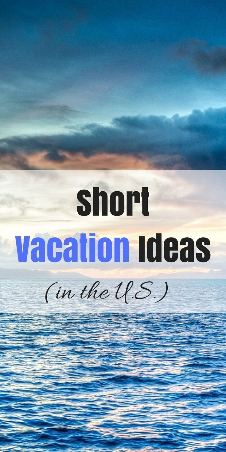 mini vacation ideas: 15 best mini vacations in the u.s. | short