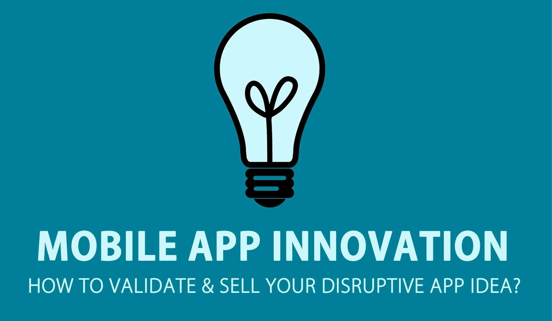 10 Trendy How To Sell Your App Idea mobile app innovation how to validate and sell your disruptive app 6 2021