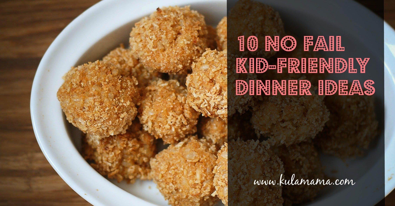 10 Great Quick Kid Friendly Dinner Ideas no fail kid friendly dinner ideas 1 2021