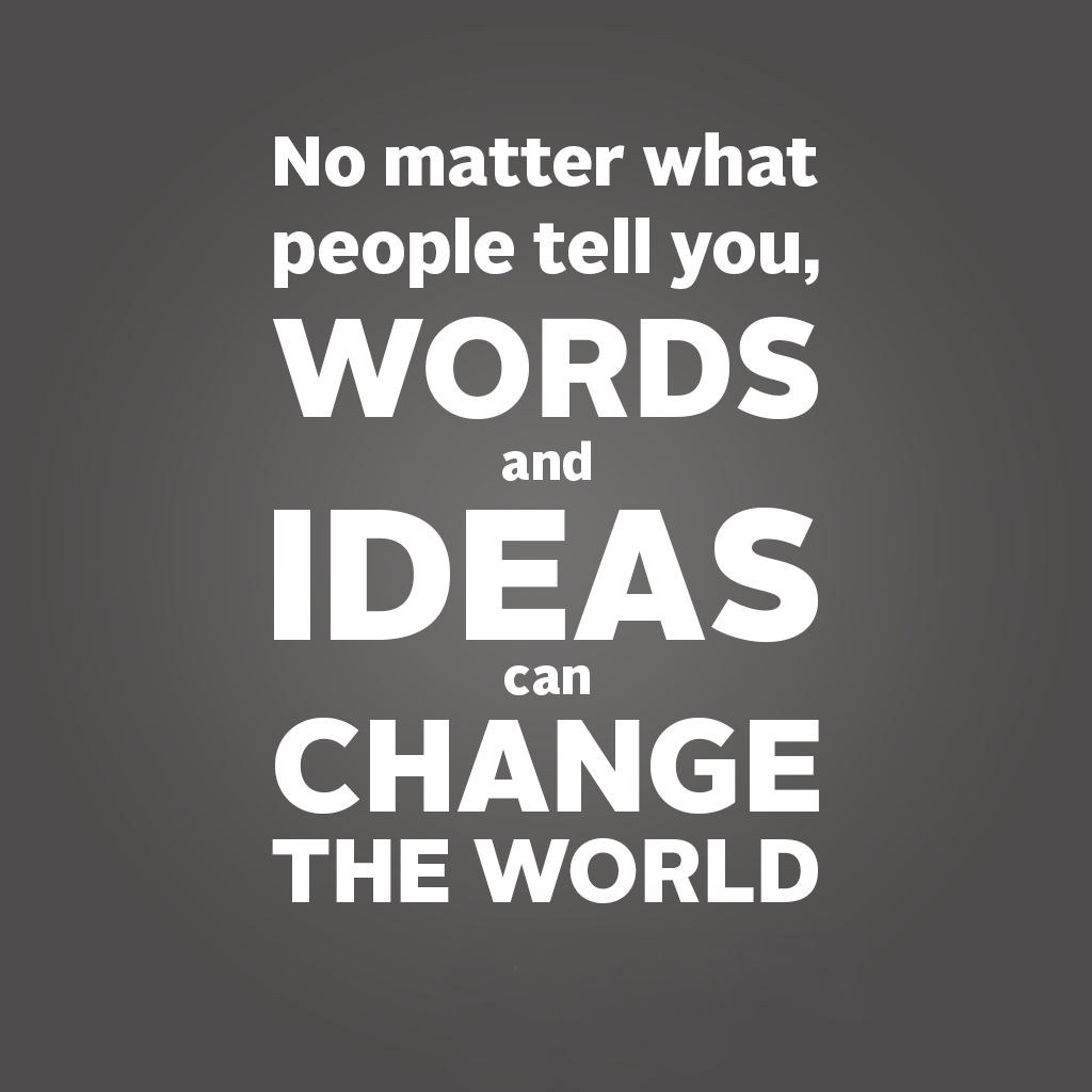 10 Lovely Words And Ideas Can Change The World no matter what people tell you words and ideas can change the world 2021