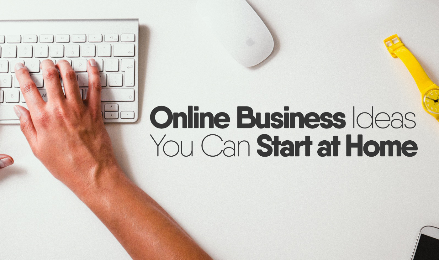 online business ideas you can start at home |