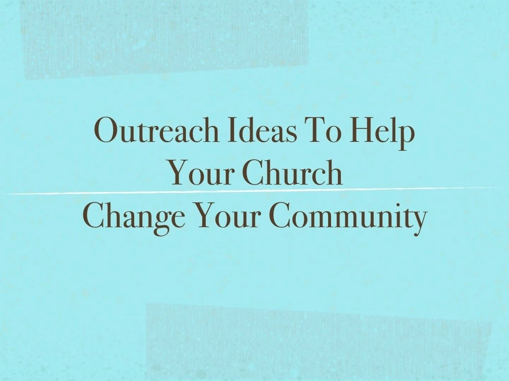 outreach ideas to help your church change your community | be the