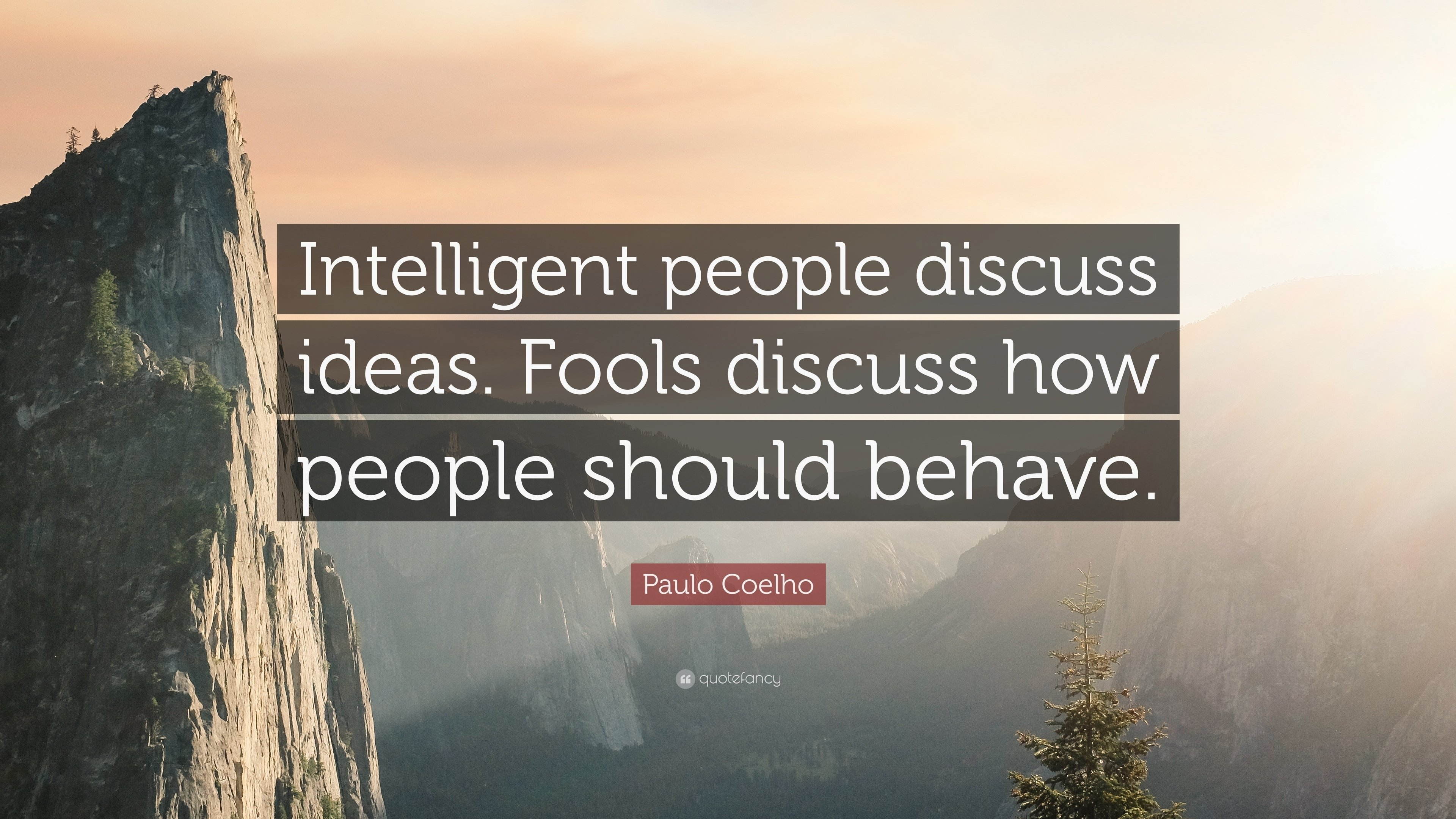 10 Famous Intelligent People Talk About Ideas paulo coelho quote intelligent people discuss ideas fools discuss 1 2020