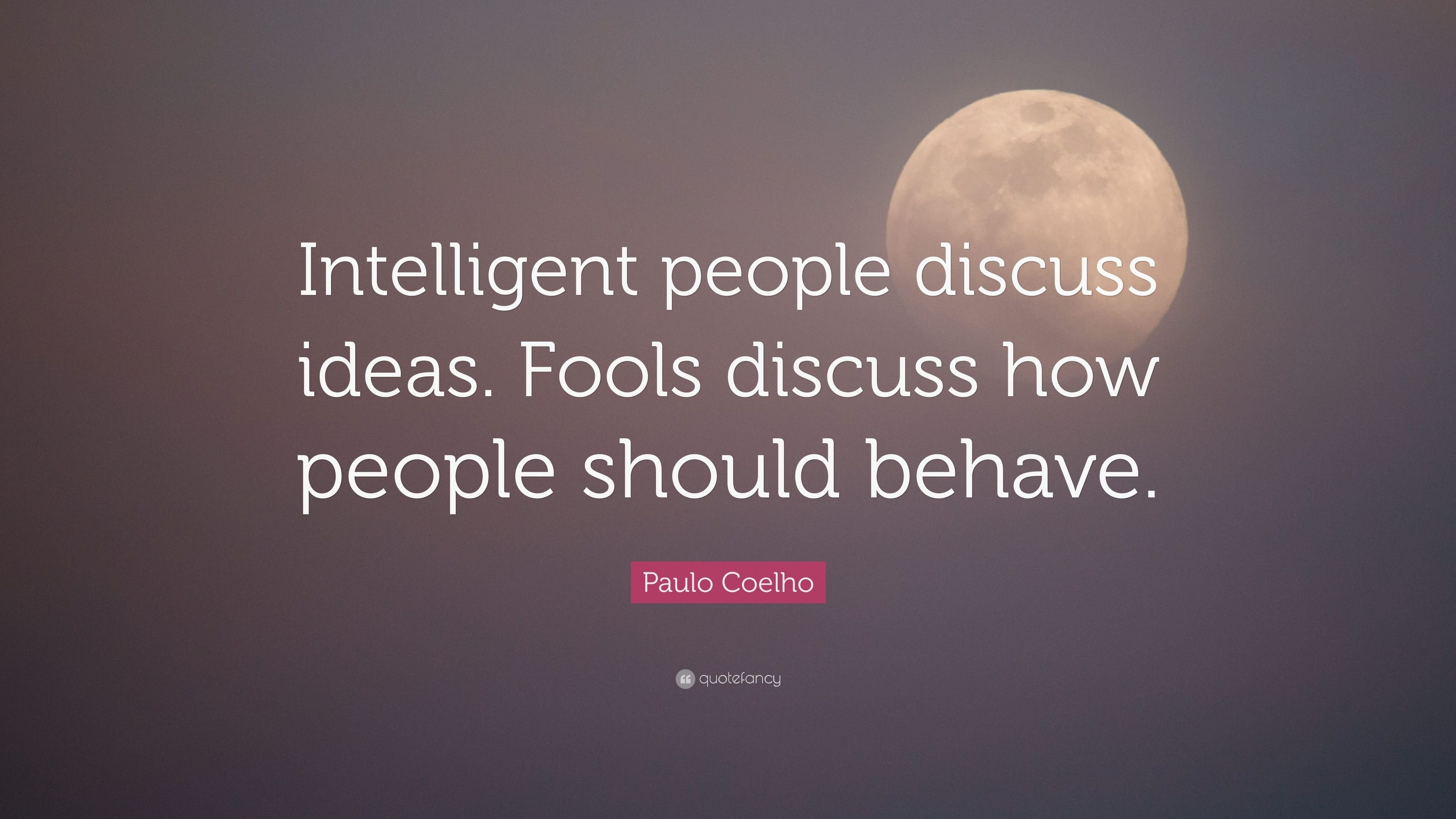 10 Famous Intelligent People Talk About Ideas paulo coelho quote intelligent people discuss ideas fools discuss 2 2020