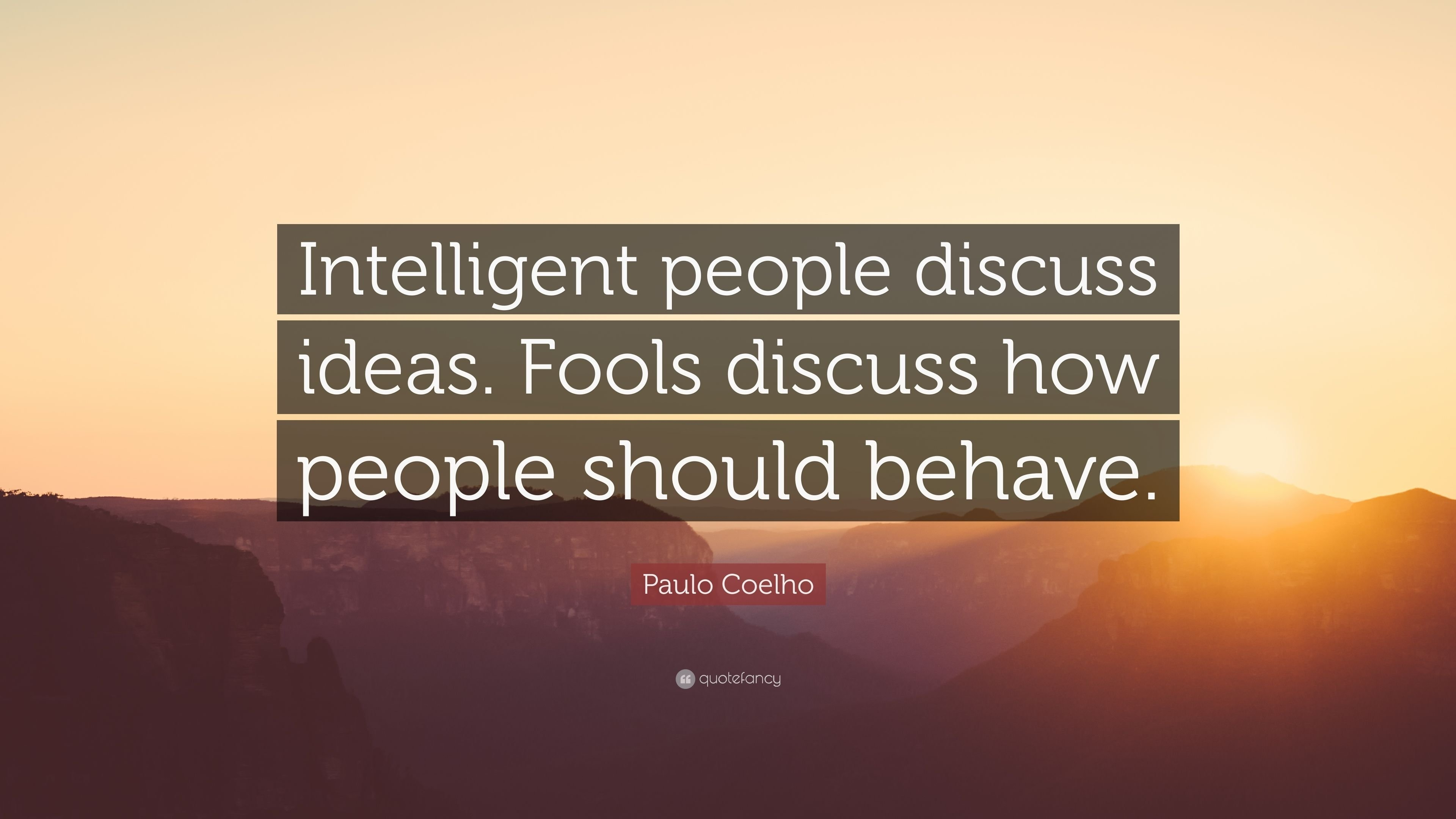 10 Famous Intelligent People Talk About Ideas paulo coelho quote intelligent people discuss ideas fools discuss 2020