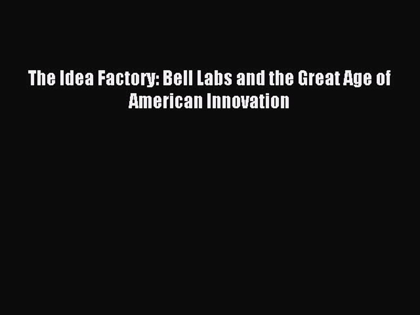10 Attractive The Idea Factory Bell Labs read the idea factory bell labs and the great age of american