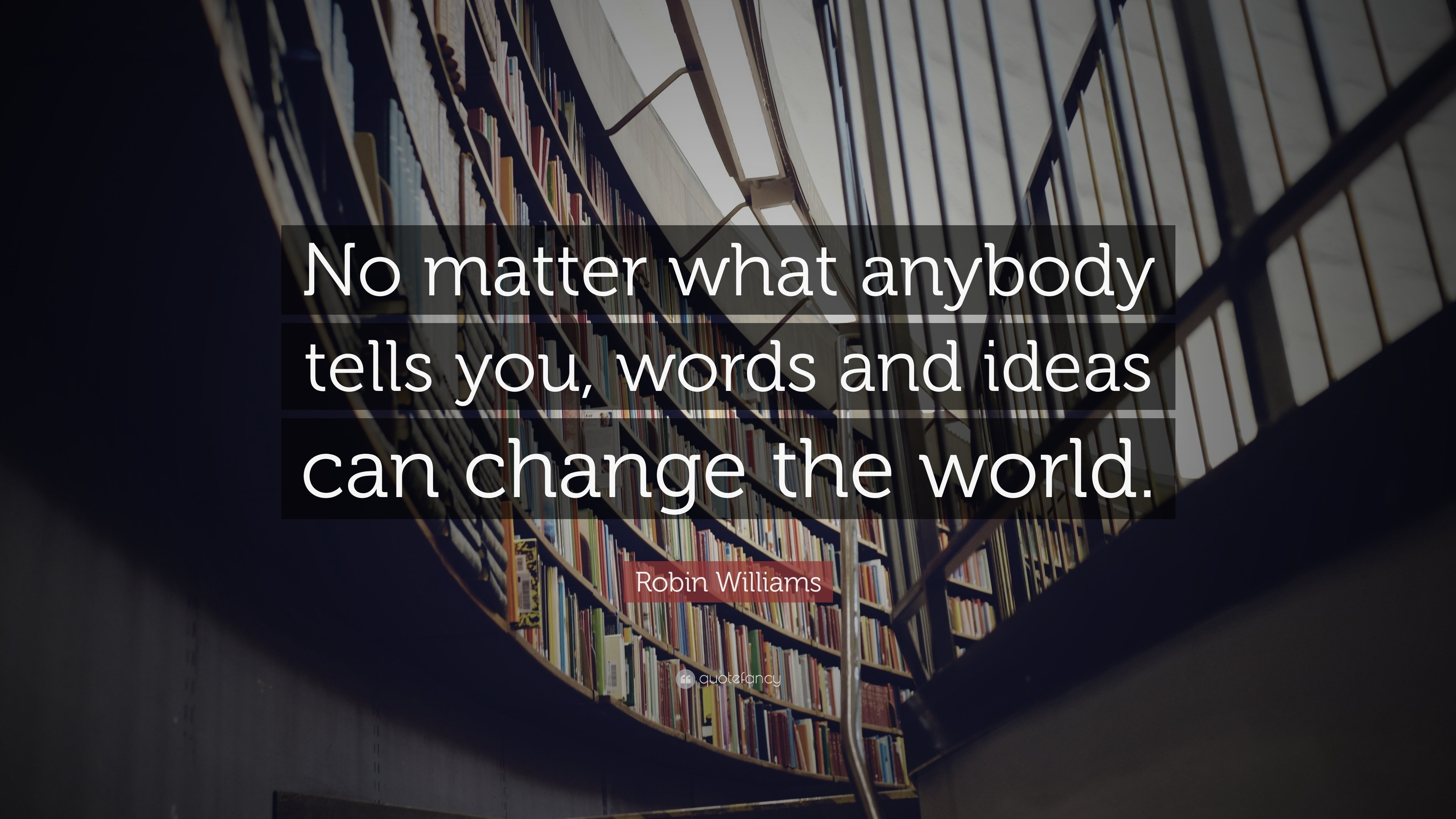 10 Lovely Words And Ideas Can Change The World robin williams quote no matter what anybody tells you words and 2 2021
