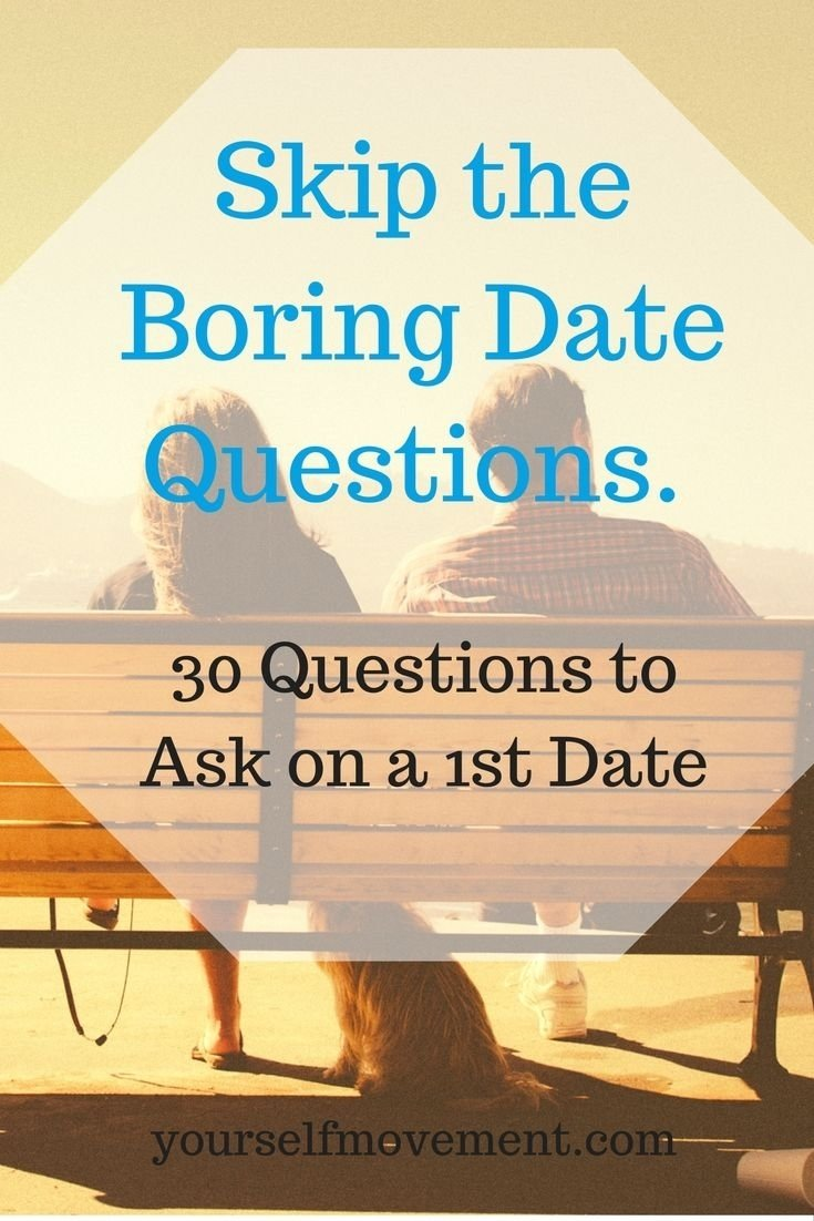 10 Most Popular Good Ideas For A First Date skip the boring 1st date questions 30 questions to ask on a 1st 2020