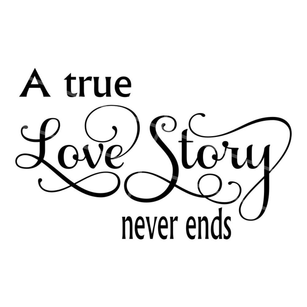 10 Ideal Ideas For A Love Story svg a true love story never ends anniversary svg