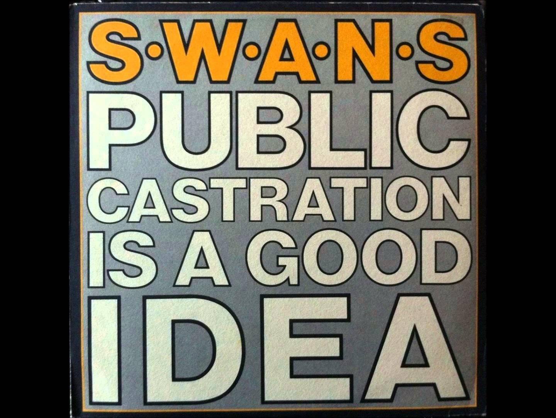 10 Beautiful Public Castration Is A Good Idea swans coward youtube 2021