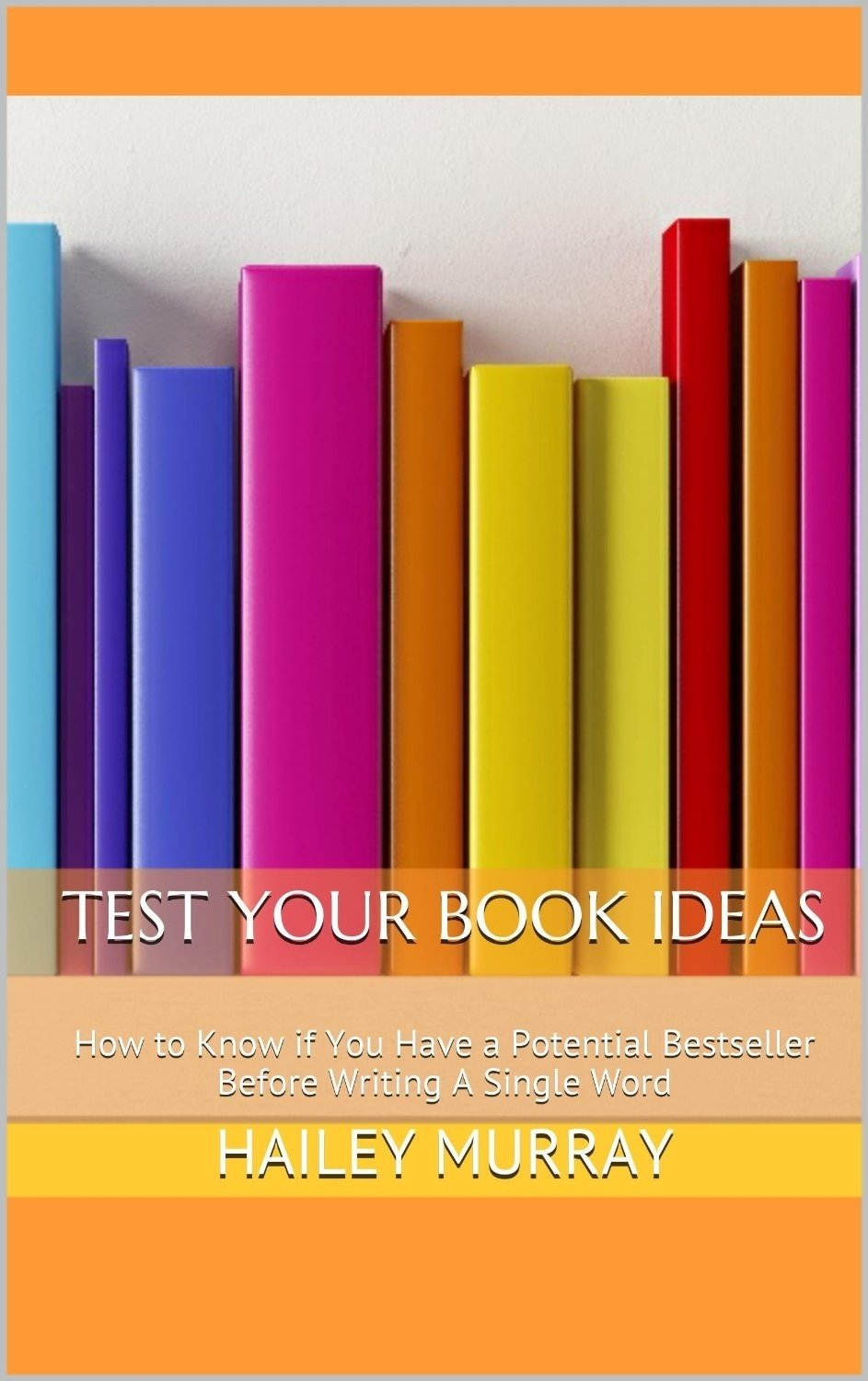 10 Amazing How To Sell A Book Idea test your book ideas how to know if you have a potential bestseller 2020