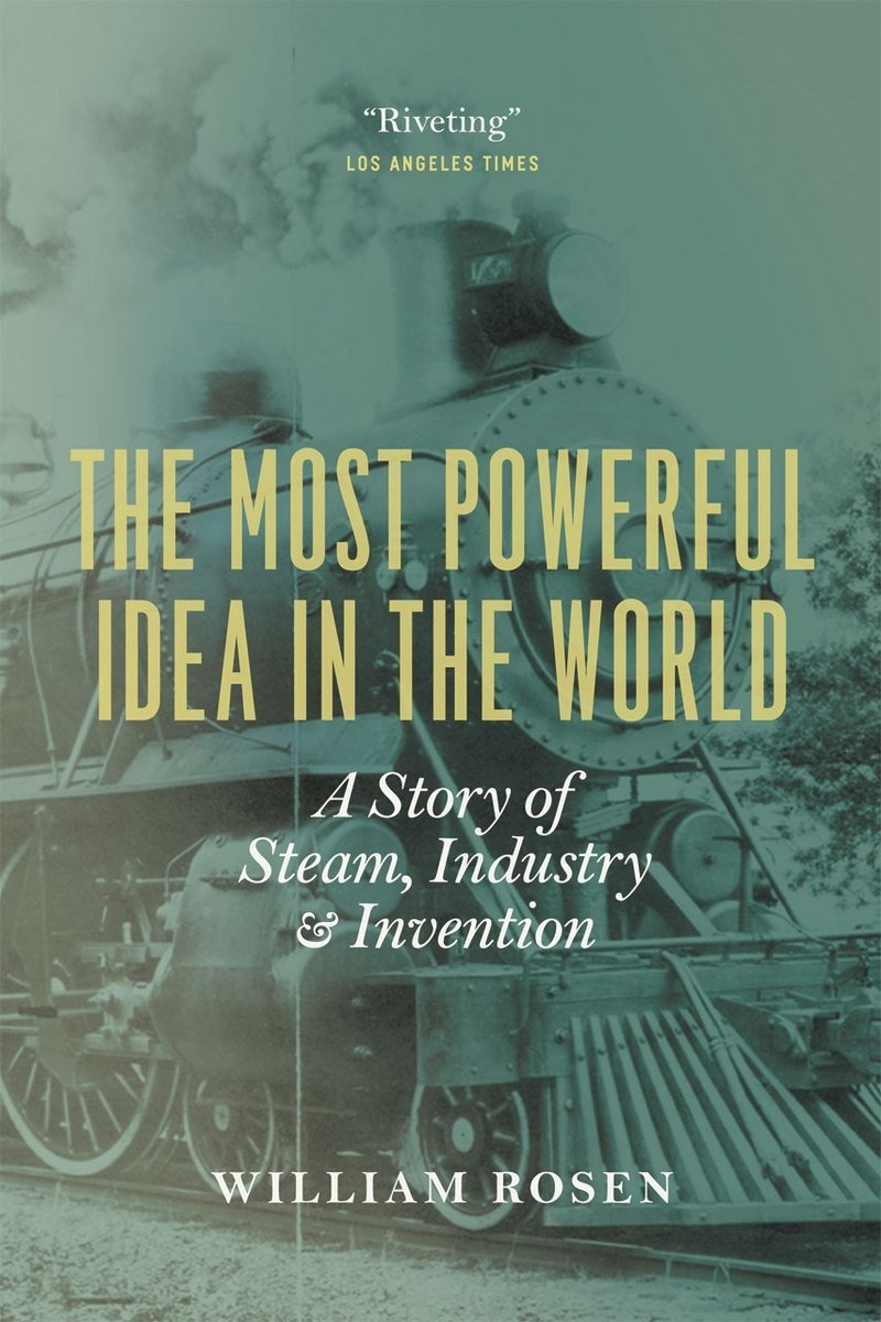the most powerful idea in the world: a story of steam, industry, and