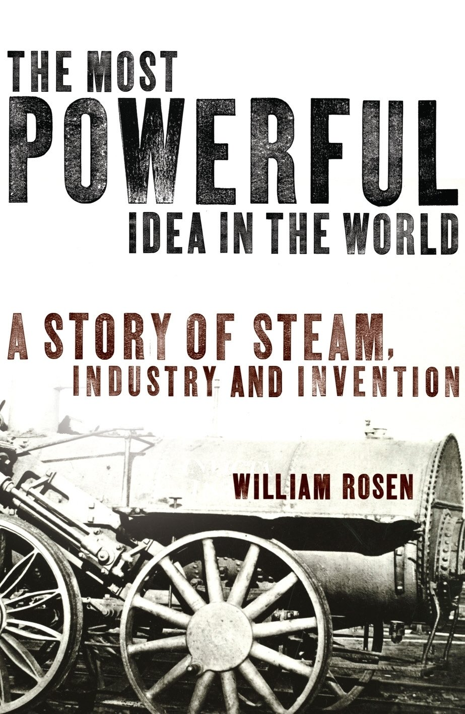 10 Amazing The Most Powerful Idea In The World the most powerful idea in the worldwilliam rosen penguin books