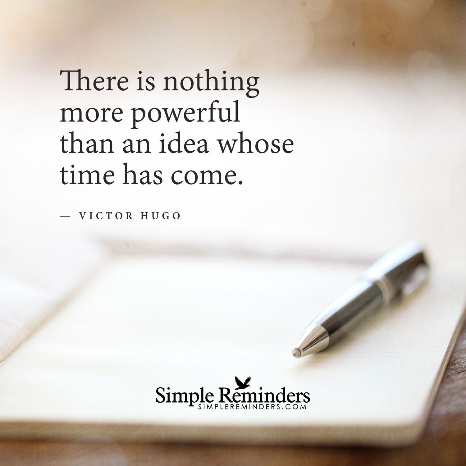 there is nothing more powerful than an idea whose time has come.""