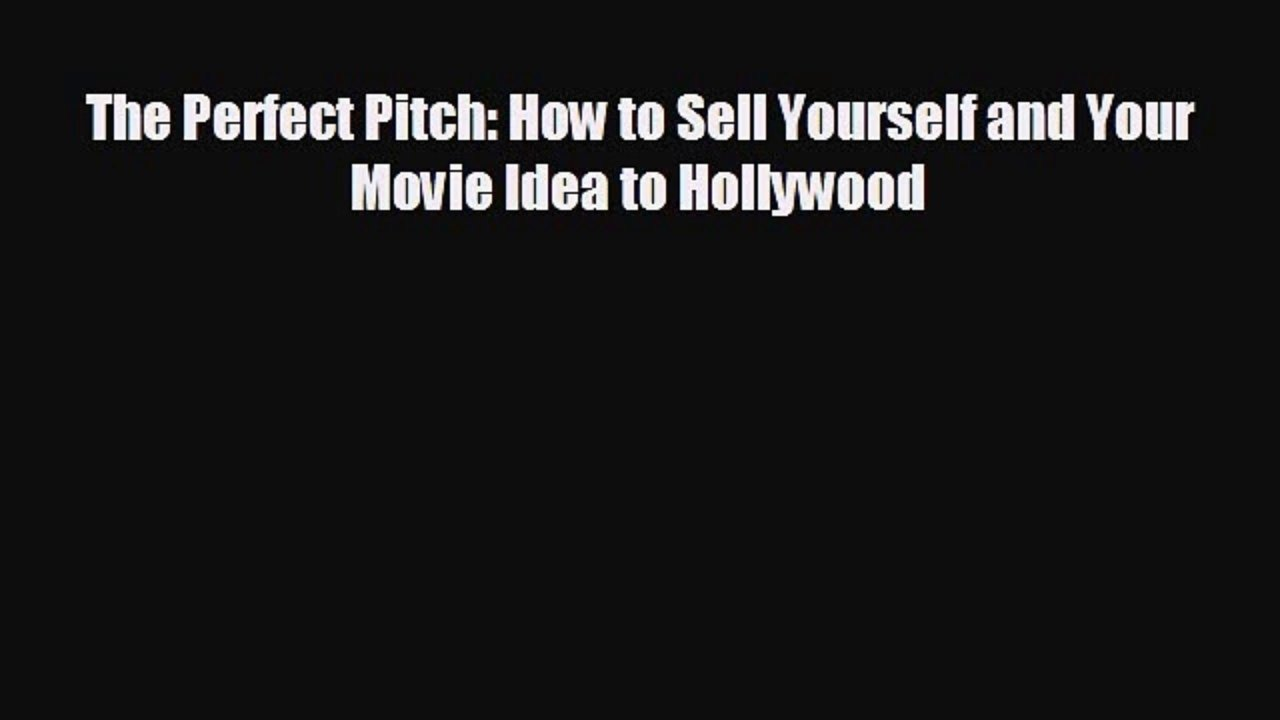 10 Gorgeous How To Sell A Movie Idea there is the perfect pitch how to sell yourself and your movie idea 2020