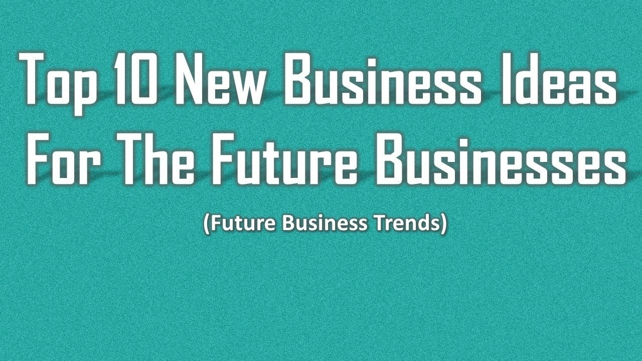 top 10 new business ideas for the future businesses - youtube