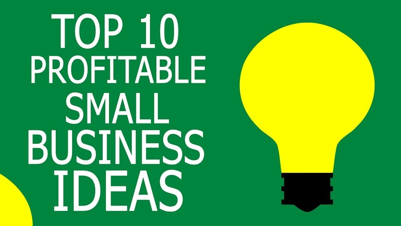 10 Awesome Ideas For A Small Business top 10 profitable small business ideas with small capital youtube 1