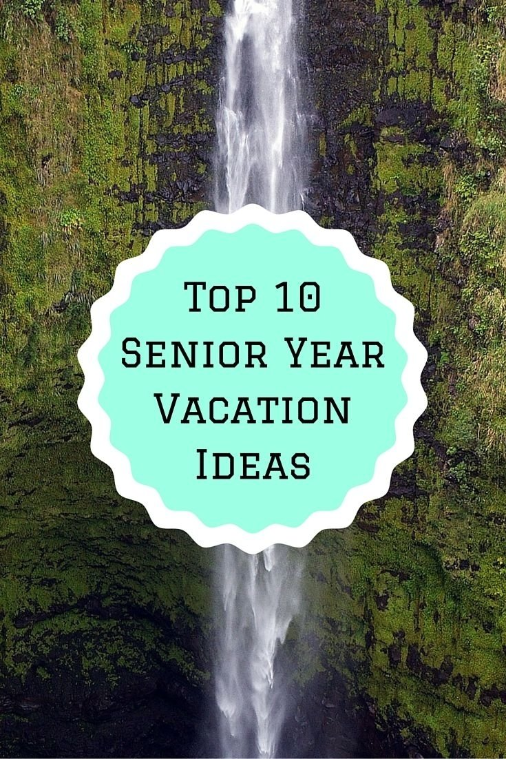 top 10 senior year vacation ideas | adventure | pinterest | senior