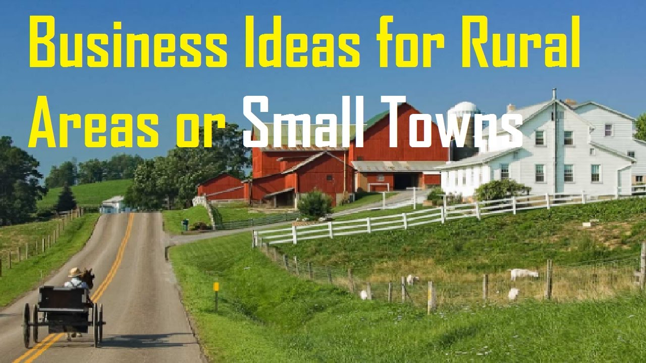 10 Stunning Business Ideas For Rural Areas top 15 small business ideas for rural areas or small towns youtube 1 2021