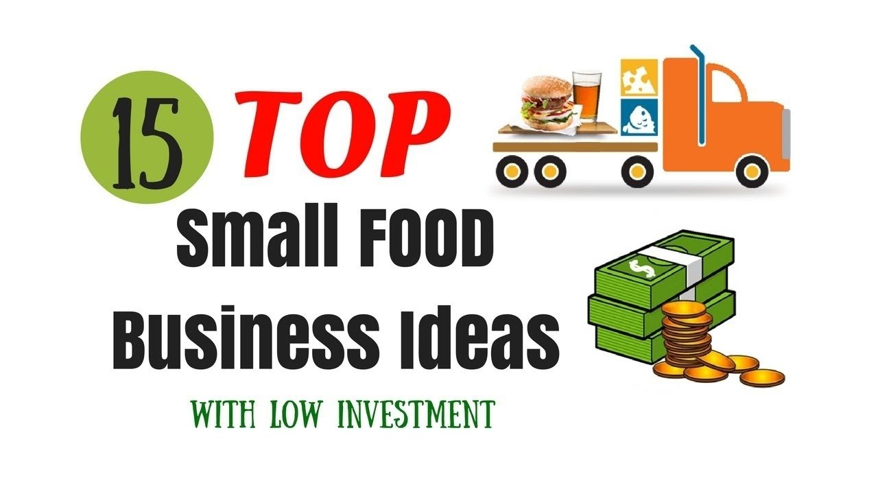 10 Great Business Ideas With Low Investment top 15 small food business ideas with low investment youtube 2021