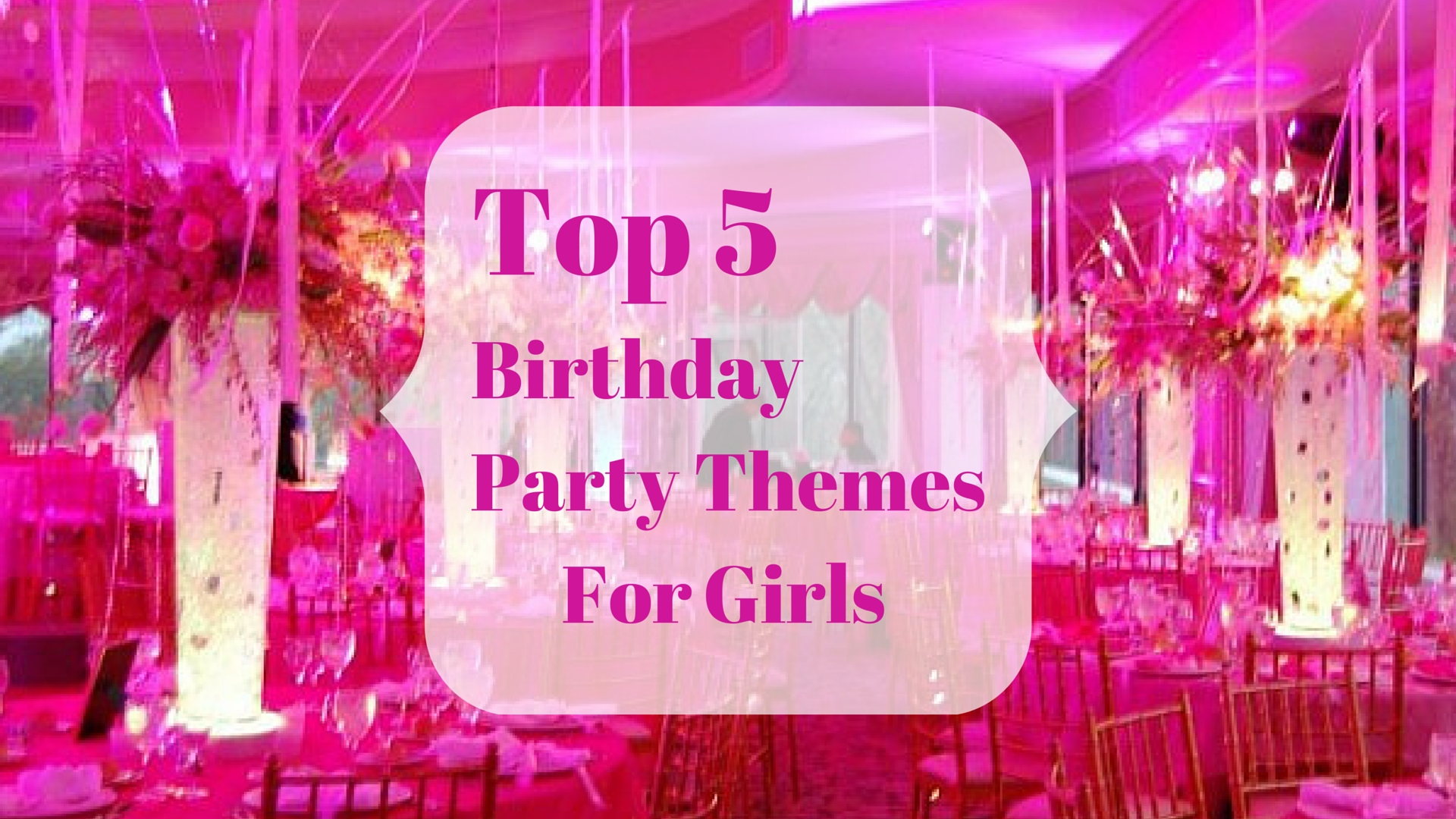top 5 birthday party themes for girls