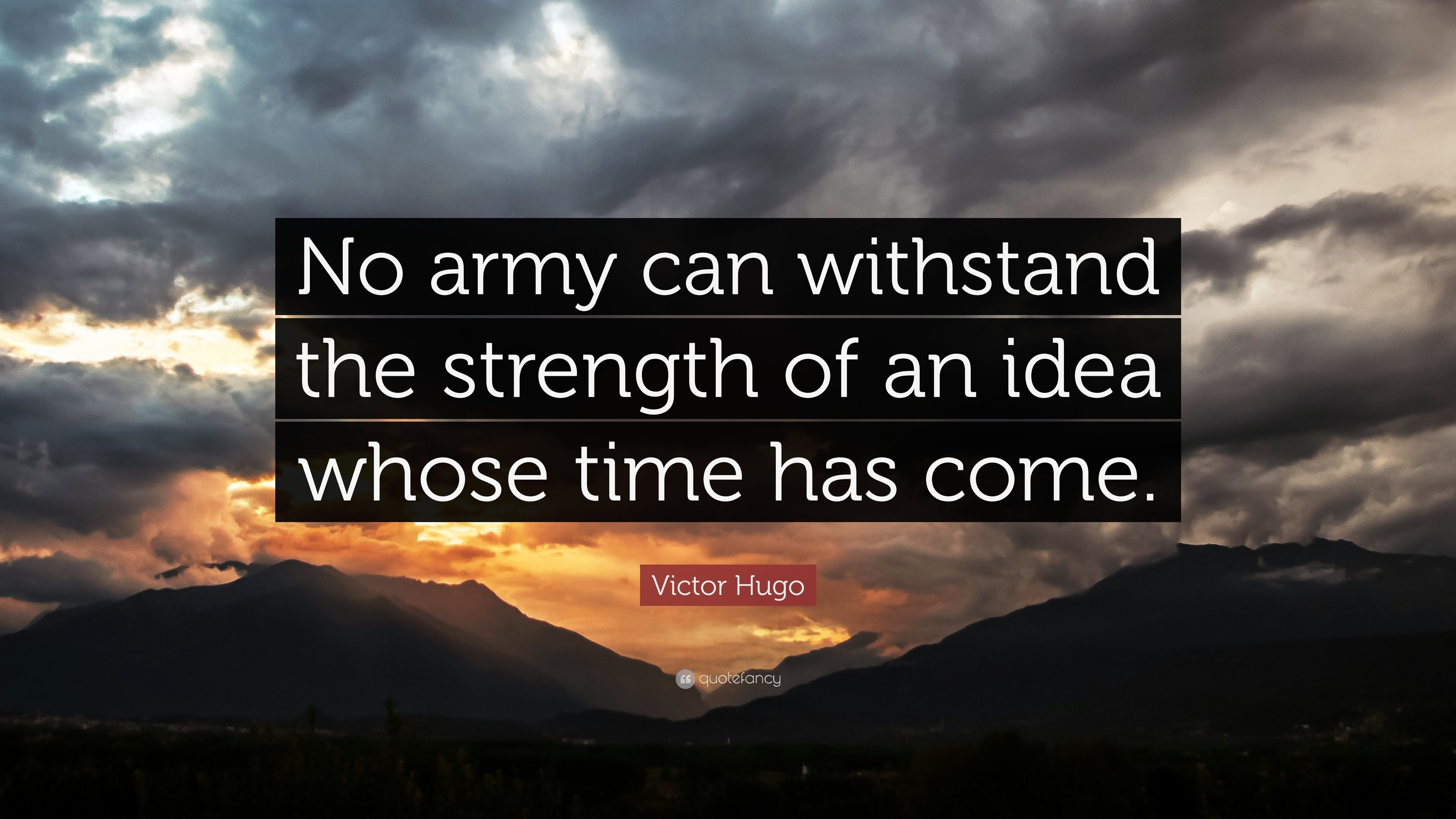 "victor hugo quote: ""no army can withstand the strength of an idea"