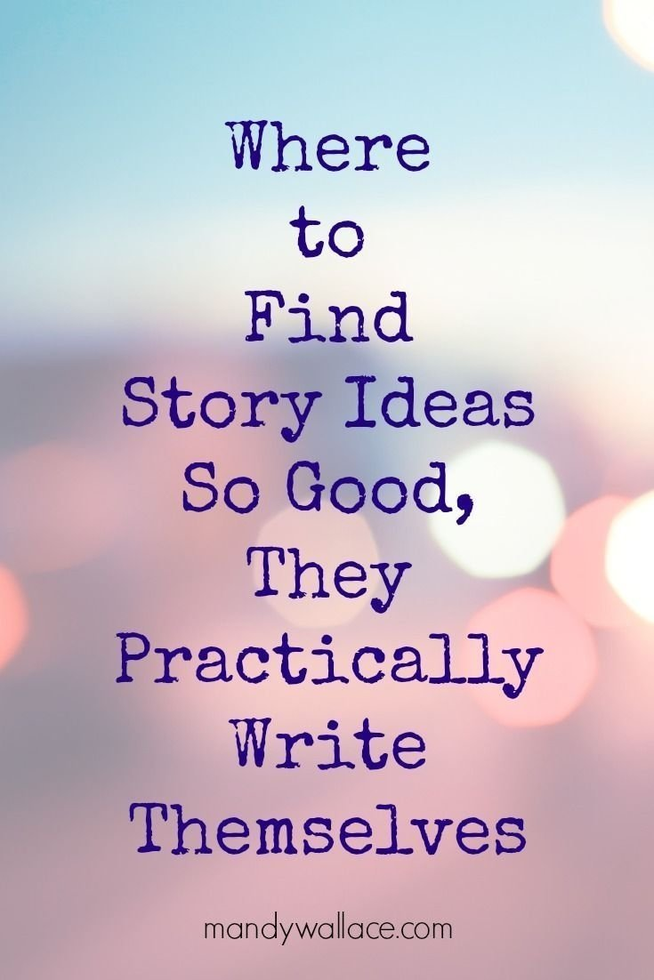 10 Attractive Good Ideas For Writing A Book where to find story ideas so good they practically write themselves 2020