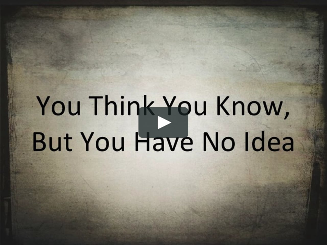 you think you know, but you have no idea on vimeo
