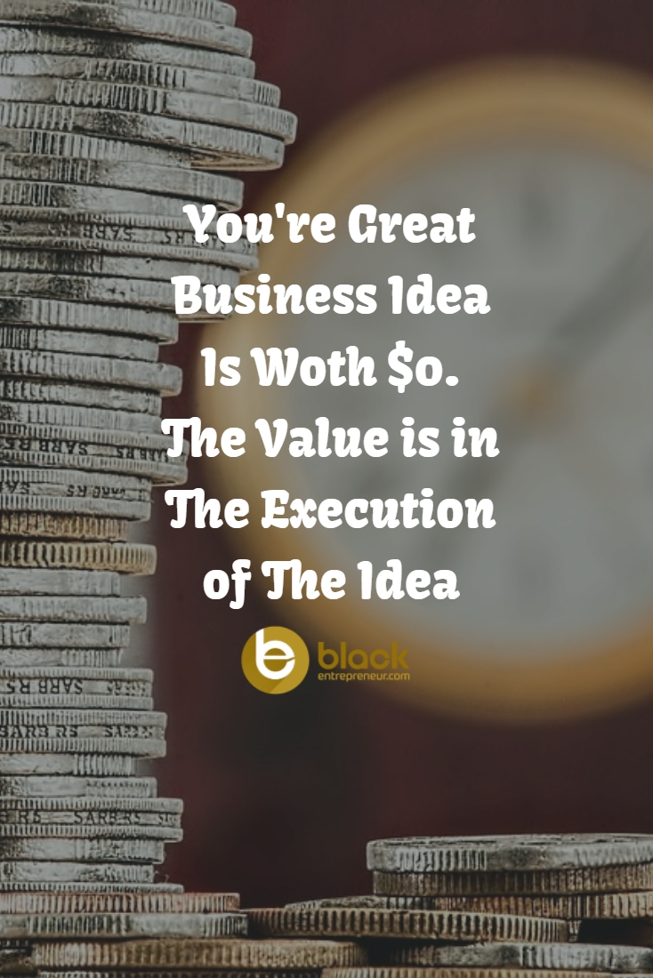 10 Unique A Great Business Idea Is youre great business idea is woth 0 the value is in the execution 2020